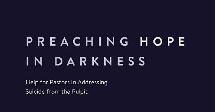 New Release – Preaching Hope in Darkness: Help for Pastors in Addressing Suicide from the Pulpit